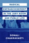 Radical Enfranchisement in the Jury Room and Public Life - Book