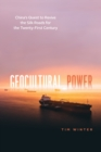 Geocultural Power : China's Quest to Revive the Silk Roads for the Twenty-First Century - eBook