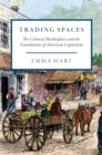 Trading Spaces : The Colonial Marketplace and the Foundations of American Capitalism - eBook