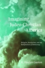 Imagining Judeo-Christian America : Religion, Secularism, and the Redefinition of Democracy - eBook