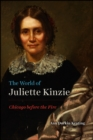 The World of Juliette Kinzie : Chicago Before the Fire - Book