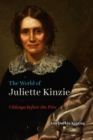 The World of Juliette Kinzie : Chicago before the Fire - eBook