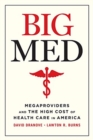 Big Med : Megaproviders and the High Cost of Health Care in America - Book