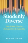 Suddenly Diverse : How School Districts Manage Race and Inequality - eBook