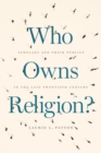 Who Owns Religion? : Scholars and Their Publics in the Late Twentieth Century - eBook