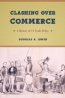 Clashing Over Commerce : A History of Us Trade Policy - Book