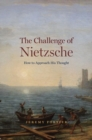 The Challenge of Nietzsche : How to Approach His Thought - Book