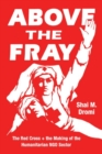 Above the Fray : The Red Cross and the Making of the Humanitarian Ngo Sector - Book