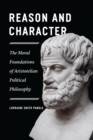 Reason and Character : The Moral Foundations of Aristotelian Political Philosophy - eBook