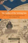 The Indies of the Setting Sun : How Early Modern Spain Mapped the Far East as the Transpacific West - eBook