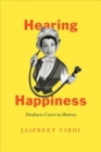 Hearing Happiness : Deafness Cures in History - Book
