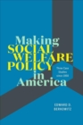 Making Social Welfare Policy in America : Three Case Studies since 1950 - Book