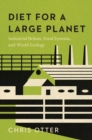 Diet for a Large Planet : Industrial Britain, Food Systems, and World Ecology - Book