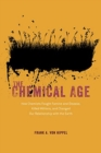The Chemical Age : How Chemists Fought Famine and Disease, Killed Millions, and Changed Our Relationship with the Earth - Book