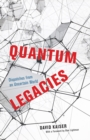 Quantum Legacies - Dispatches from an Uncertain World - Book