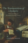 The Transmutations of Chymistry : Wilhelm Homberg and the Academie Royale Des Sciences - Book