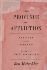 The Province of Affliction : Illness and the Making of Early New England - eBook