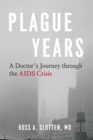 Plague Years : A Doctor's Journey through the AIDS Crisis - eBook