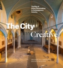 The City Creative : The Rise of Urban Placemaking in Contemporary America - eBook