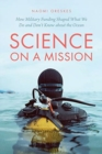 Science on a Mission : How Military Funding Shaped What We Do and Don't Know about the Ocean - Book