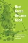 How Green Became Good : Urbanized Nature and the Making of Cities and Citizens - eBook