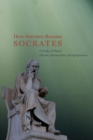 How Socrates Became Socrates : A Study of Plato?s ?Phaedo,? ?Parmenides,? and ?Symposium? - Book