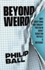 Beyond Weird : Why Everything You Thought You Knew about Quantum Physics Is Different - Book