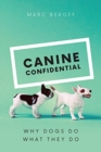 Canine Confidential : Why Dogs Do What They Do - Book