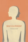 What is a Person? : Rethinking Humanity, Social Life, and the Moral Good from the Person Up - Book