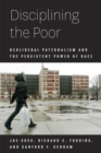 Disciplining the Poor : Neoliberal Paternalism and the Persistent Power of Race - Book