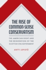 The Rise of Common-Sense Conservatism : The American Right and the Reinvention of the Scottish Enlightenment - eBook