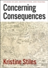 Concerning Consequences : Studies in Art, Destruction, and Trauma - Book