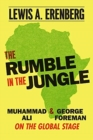 The Rumble in the Jungle : Muhammad Ali and George Foreman on the Global Stage - Book