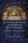 The Death of the Messiah and the Birth of the New Covenant : A (Not-So) New Model of the Atonement - eBook