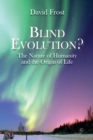 Blind Evolution? : The Nature of Humanity and the Origin of Life - eBook