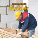 I Want to Be a Builder - Book