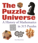 The Puzzle Universe : A History of Mathematics in 315 Puzzles - Book
