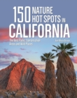 150 Nature Hot Spots in California : The Best Parks, Conservation Areas and Wild Places - Book