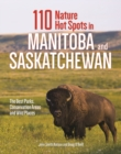 110 Nature Hot Spots in Manitoba and Saskatchewan : The Best Parks, Conservation Areas and Wild Places - Book