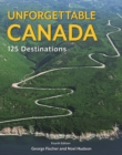 Unforgettable Canada : 125 Destinations - Book