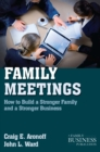 Family Meetings : How to Build a Stronger Family and a Stronger Business - eBook