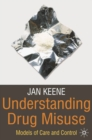 Understanding Drug Misuse : Models of Care and Control - Book