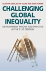 Challenging Global Inequality : Development Theory and Practice in the 21st Century - eBook