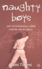 Naughty Boys : Anti-Social Behaviour, ADHD and the Role of Culture - eBook