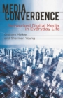 Media Convergence : Networked Digital Media in Everyday Life - Book