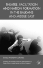 Theatre, Facilitation, and Nation Formation in the Balkans and Middle East - eBook