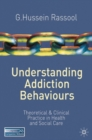 Understanding Addiction Behaviours : Theoretical and Clinical Practice in Health and Social Care - Book