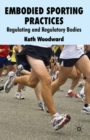 Embodied Sporting Practices : Regulating and Regulatory Bodies - eBook