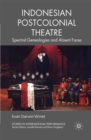 Indonesian Postcolonial Theatre : Spectral Genealogies and Absent Faces - eBook