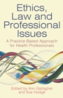 Ethics, Law and Professional Issues : A Practice-Based Approach for Health Professionals - Book
